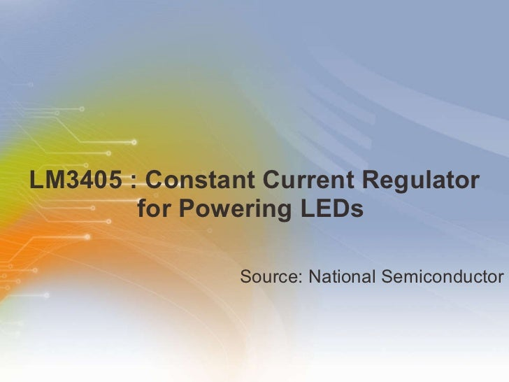 LM3405 : Constant Current Regulator for Powering LEDs  <ul><li>Source: National Semiconductor </li></ul>