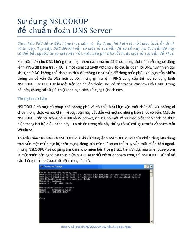 Sử dụ ng NSLOOKUP để chuẩ n đoán DNS Server Giao thức DNS đã có đế n hàng trụ c năm và vẫ n đang thể hiệ n là mộ t giao th...