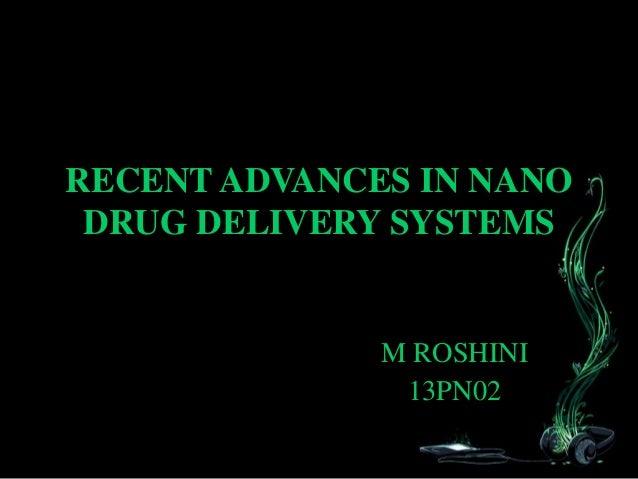 RECENT ADVANCES IN NANO DRUG DELIVERY SYSTEMS M ROSHINI 13PN02