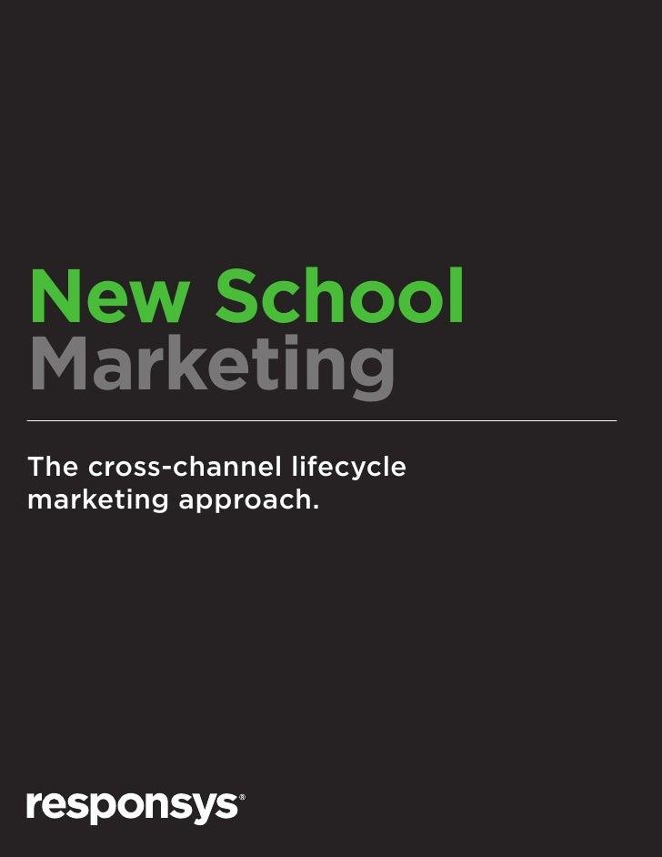 New SchoolMarketingThe cross-channel lifecyclemarketing approach.