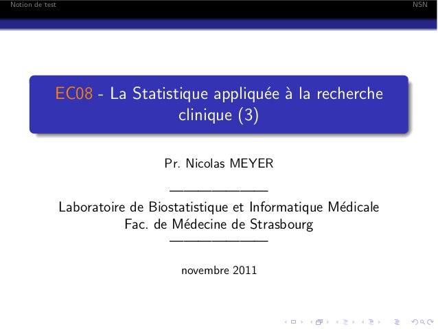 Notion de test  NSN  EC08 - La Statistique appliqu´e ` la recherche e a clinique (3) Pr. Nicolas MEYER  ——————— Laboratoir...