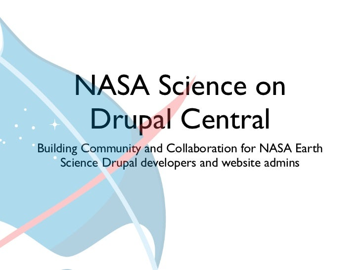 NASA Science on       Drupal CentralBuilding Community and Collaboration for NASA Earth     Science Drupal developers and ...
