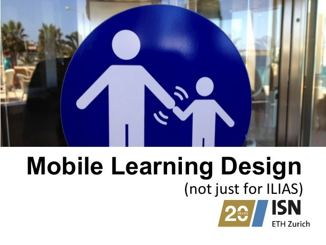 Mobile Learning Design (not	   just	   for	   ILIAS)