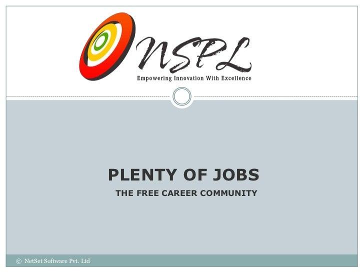 JOBS                             PLENTY CAREER COMMUNITY                               THE FREE OF© NetSet Software Pvt. Ltd