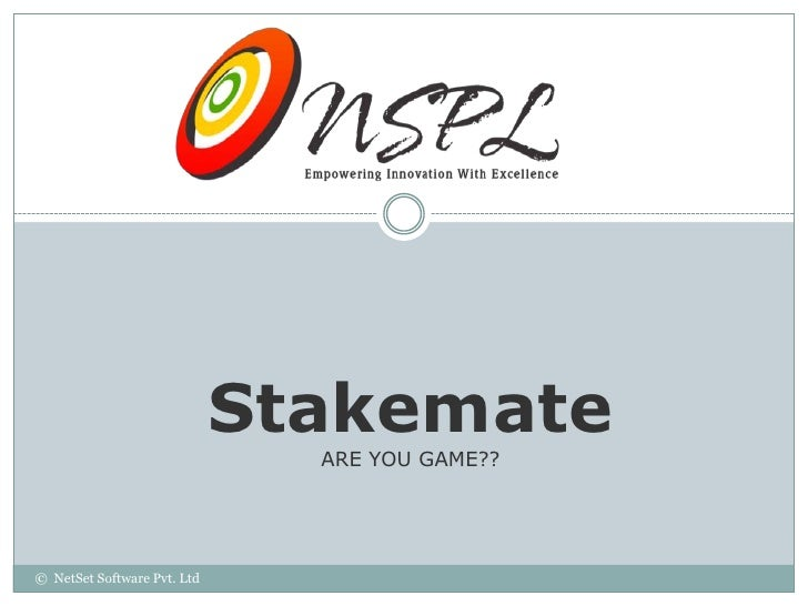 Stakemate                               ARE YOU GAME??© NetSet Software Pvt. Ltd
