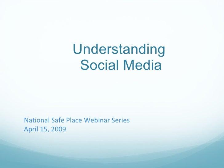 Understanding  Social Media National Safe Place Webinar Series April 15, 2009