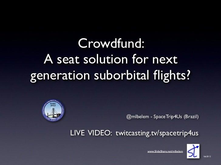Crowdfund:  A seat solution for nextgeneration suborbital flights?                       @mlbelem - SpaceTrip4Us (Brazil)  ...