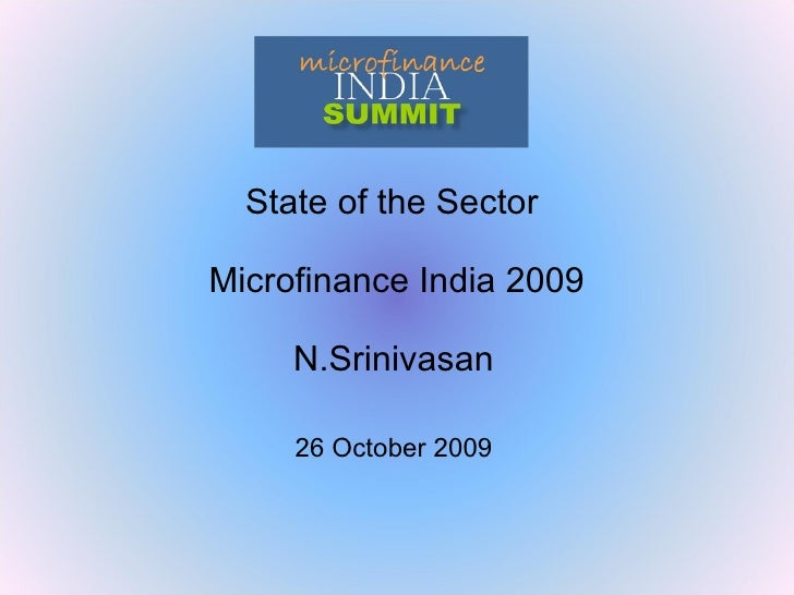 State of the Sector  Microfinance India 2009 N.Srinivasan 26 October 2009