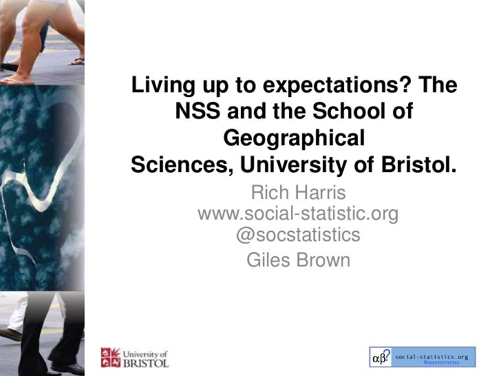 Living up to expectations? The NSS and the School of Geographical Sciences, University of Bristol.<br />Rich Harriswww.soc...