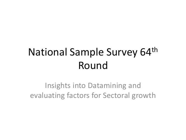 National Sample Survey 64th           Round    Insights into Datamining andevaluating factors for Sectoral growth