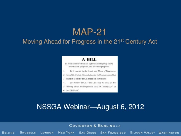 MAP-21Moving Ahead for Progress in the 21st Century Act     NSSGA Webinar—August 6, 2012