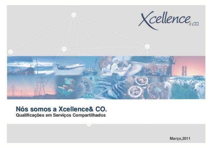 Nós somos a Xcellence& CO.Qualificações em Serviços Compartilhados                                           Março,2011