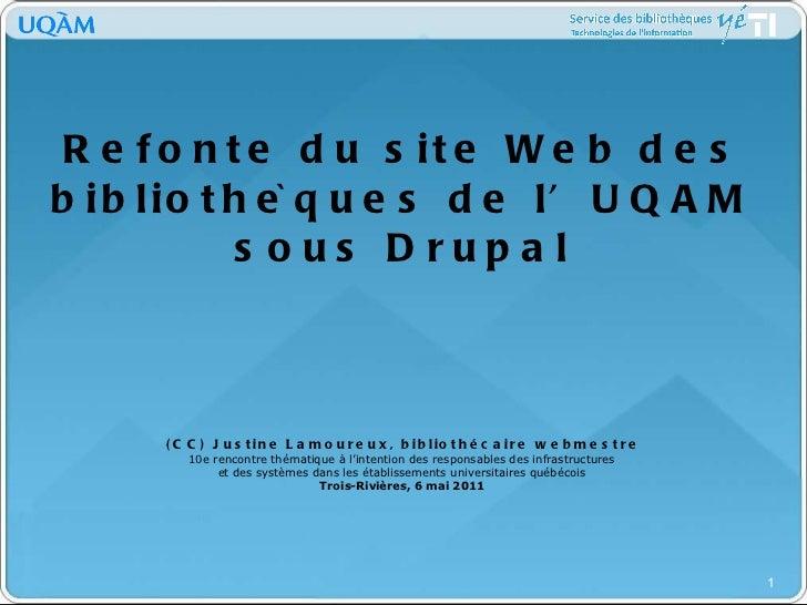 Refonte du site Web des bibliothèques de l'UQAM sous Drupal   (CC) Justine Lamoureux, bibliothécaire webmestre 10e rencon...