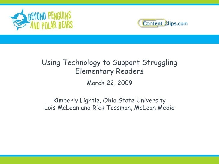 Using Technology to Support Struggling Elementary Readers March 22, 2009 Kimberly Lightle, Ohio State University Lois McLe...