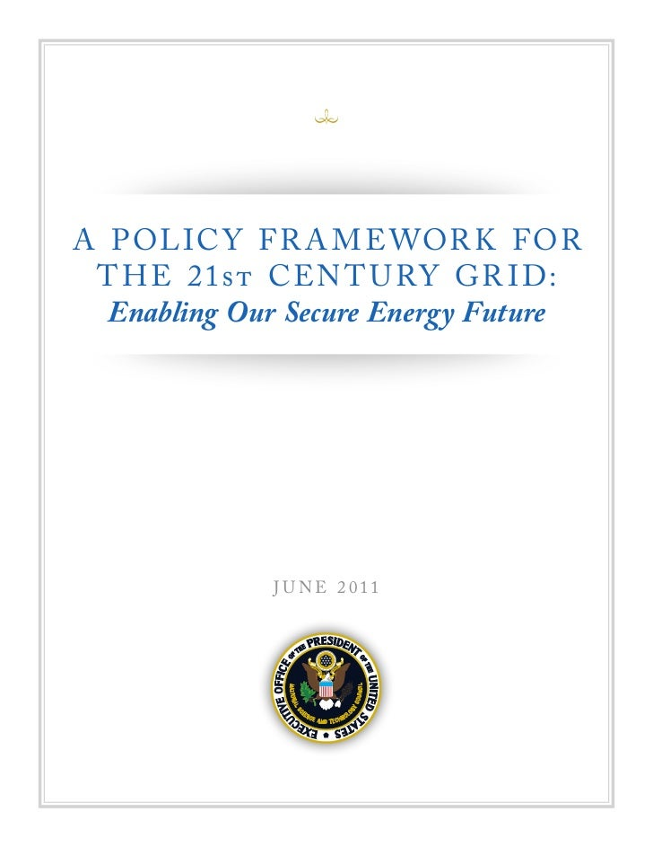 A P OL IC Y F R A M E WOR K F OR T H E 21st CEN T U RY GR I D:  Enabling Our Secure Energy Future             J U N E 2 011