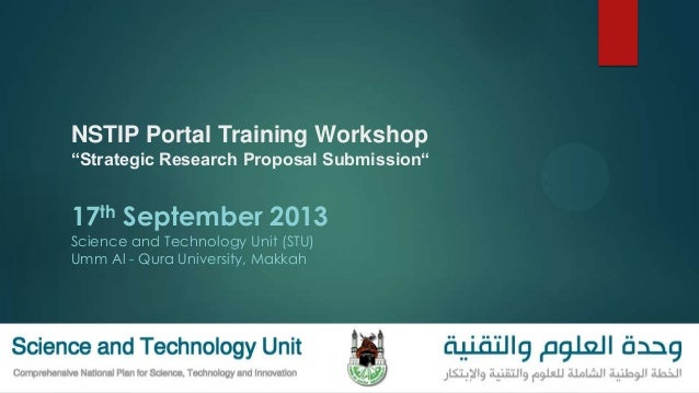 """NSTIP Portal Training Workshop """"Strategic Research Proposal Submission"""" 17th September 2013 Science and Technology Unit (S..."""
