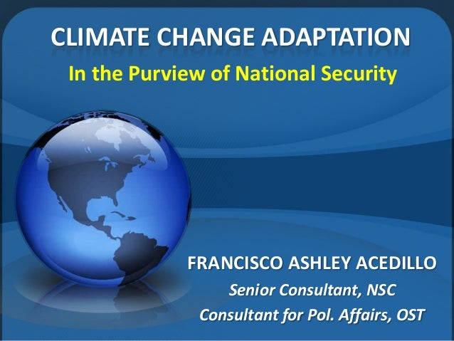 CLIMATE CHANGE ADAPTATION In the Purview of National Security             FRANCISCO ASHLEY ACEDILLO                 Senior...