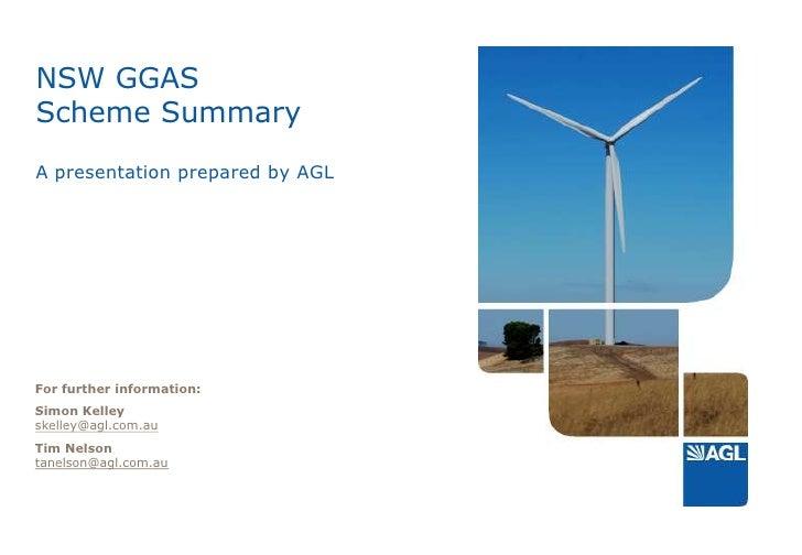 NSW GGASScheme SummaryA presentation prepared by AGL<br />For further information:<br />Simon Kelleyskelley@agl.com.au<br ...
