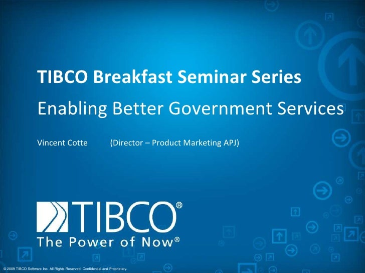 TIBCO Breakfast Seminar Series<br />Enabling Better Government Services <br />Vincent Cotte (Director – Product Marketing...