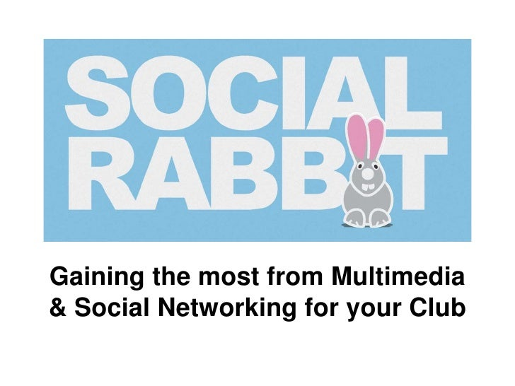 Gaining the most from Multimedia& Social Networking for your Club