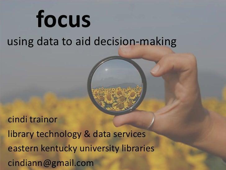 focus: using data to aid decision-making