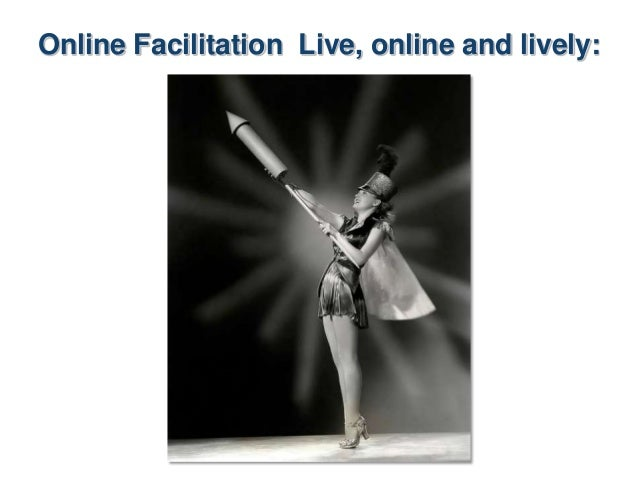 Online Facilitation Live, online and lively: