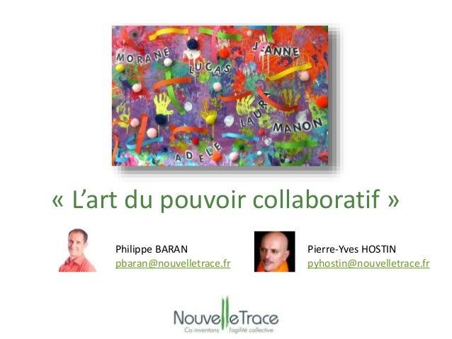 « L'art du pouvoir collaboratif »  Philippe BARAN  pbaran@nouvelletrace.fr  Pierre-Yves HOSTIN  pyhostin@nouvelletrace.fr