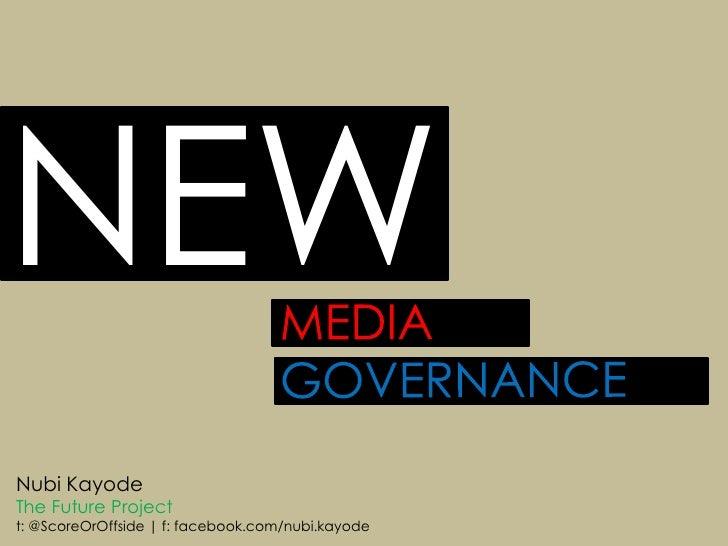 NEW<br />MEDIAGOVERNANCE<br />NubiKayode<br />The Future Project<br />t: @ScoreOrOffside | f: facebook.com/nubi.kayode<br />