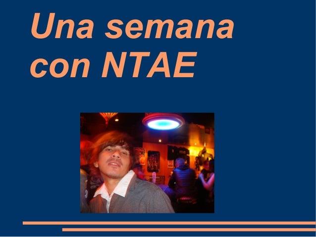 Una semana con NTAE