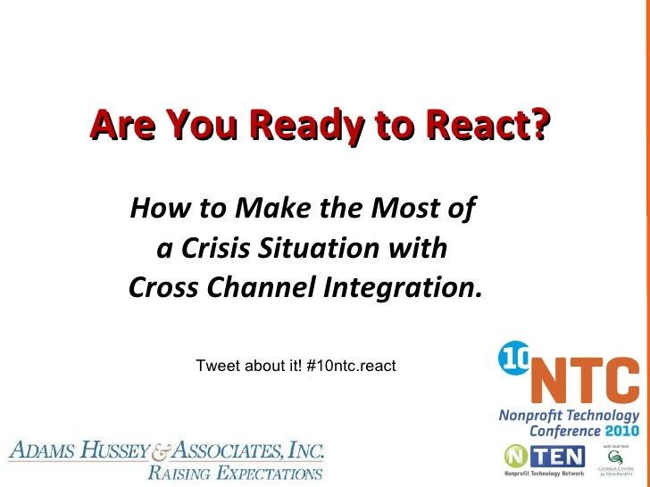 Are You Ready to React?  How to Make the Most of  a Crisis Situation with  Cross Channel Integration. Tweet about it! #10n...
