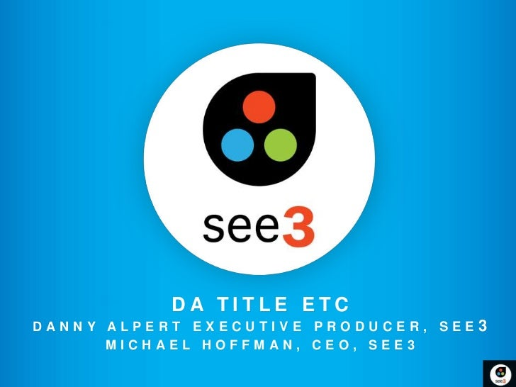 DA TITLE ETCDANNY ALPERT EXECUTIVE PRODUCER, SEE   3      MICHAEL HOFFMAN, CEO, SEE3