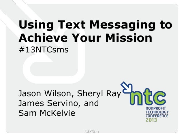 NTC 2013 - Using Text Messaging to Achieve Your Mission