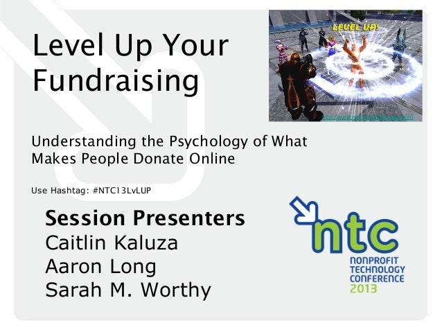 Level Up Your Fundraising http://www.monkeyinthecage.com  Understanding the Psychology of What Makes People Donate Online ...