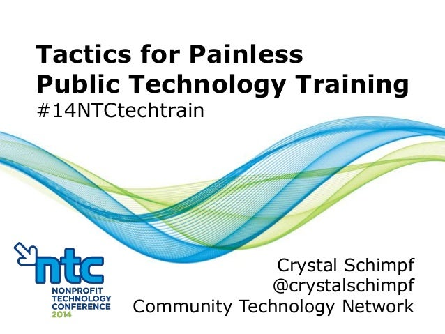 Tactics for Painless Public Technology Training #14NTCtechtrain  Crystal Schimpf @crystalschimpf Community Technology Netw...