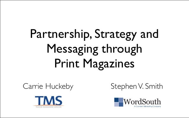 Partnership, Strategy and Messaging through Print Magazines Carrie Huckeby A Content Marketing Company StephenV. Smith