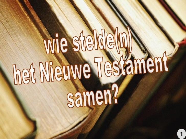 wie stelde(n) het Nieuwe Testament samen? 1