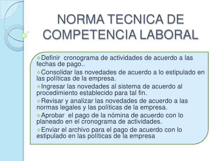 NORMA TECNICA DE COMPETENCIA LABORAL<br /><ul><li>Definir  cronograma de actividades de acuerdo a las fechas de pago..