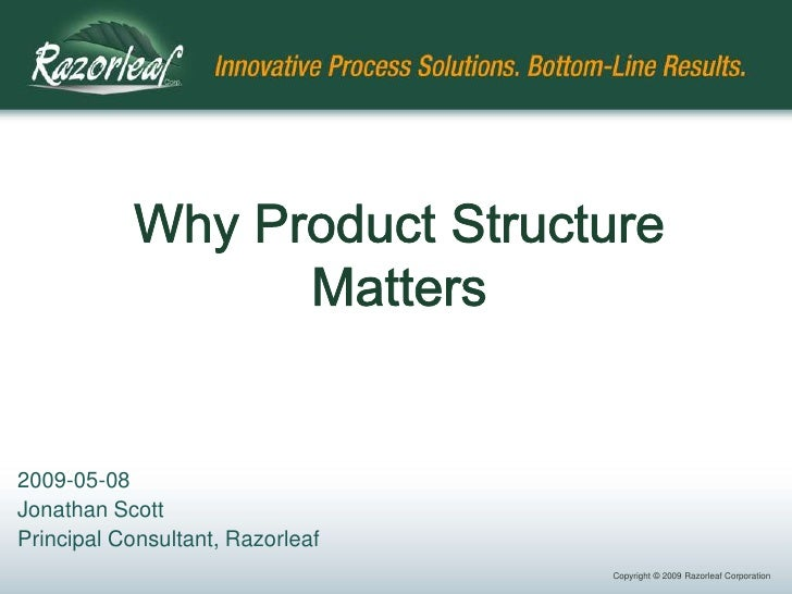 Why Product Structure Matters<br />2009-05-08<br />Jonathan Scott<br />Principal Consultant, Razorleaf<br />