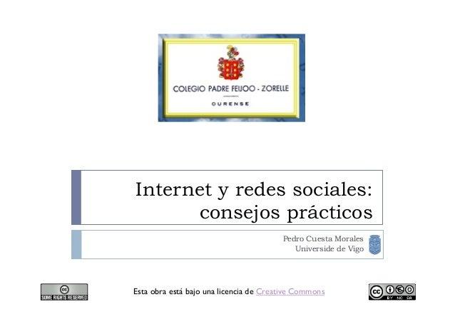 Internet y redes sociales: consejos prácticos Pedro Cuesta Morales Universide de Vigo  Esta obra está bajo una licencia de...