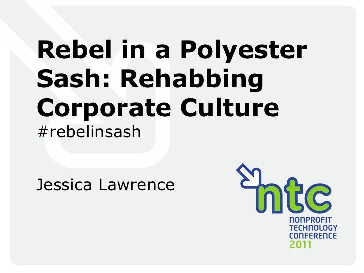 Rebel in a Polyester Sash: Rehabbing Corporate Culture<br />#rebelinsash<br />Jessica Lawrence<br />