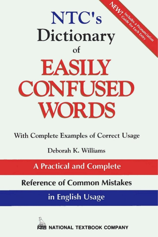 NTC's Dictionary of EASILY CONFUSED WORDS With Complete Examples of Correct Usage Deborah K. Williams � National Textbook ...