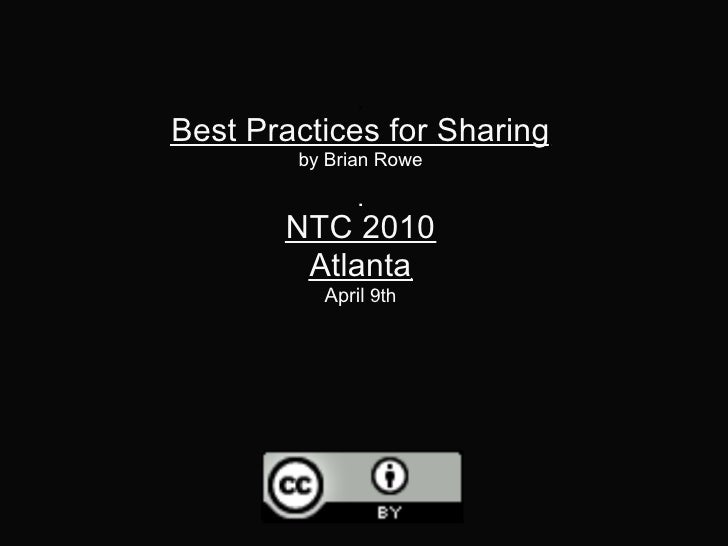 Best Practices for Sharing         by Brian Rowe          NTC 2010         Atlanta           April 9th