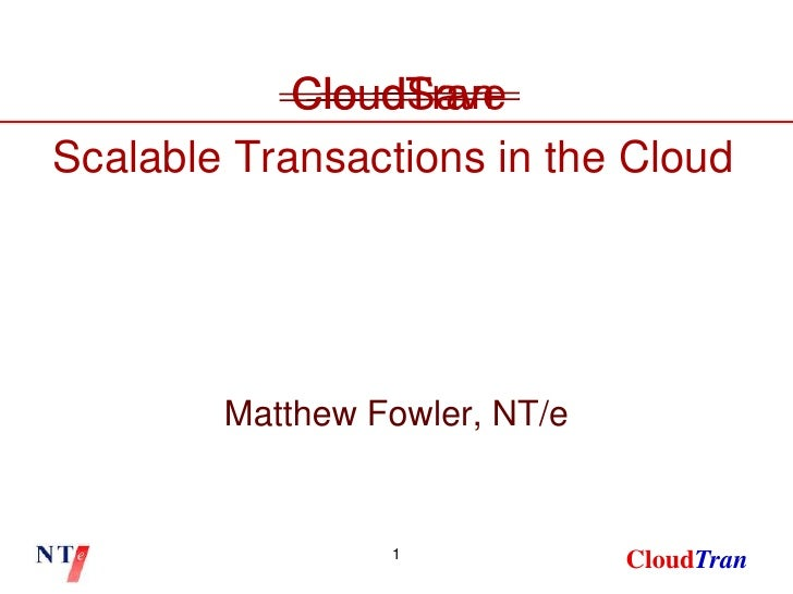 1<br />Matthew Fowler, NT/e<br />CloudSave<br />CloudTran<br />Scalable Transactions in the Cloud<br />