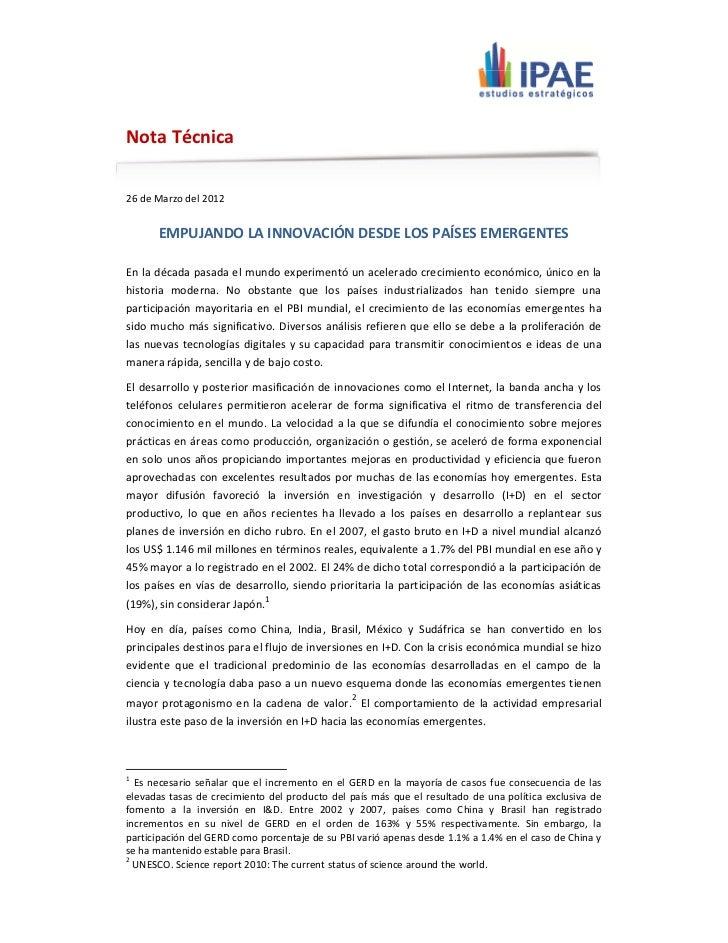 Nota Técnica26 de Marzo del 2012      EMPUJANDO LA INNOVACIÓN DESDE LOS PAÍSES EMERGENTESEn la década pasada el mundo expe...