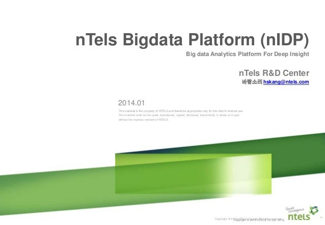 Smart Network 사업 제안 l 1 l Copyright © 2013 NTELS Co Ltd. All rights reserved. nTels Bigdata Platform (nIDP) Big data Analy...