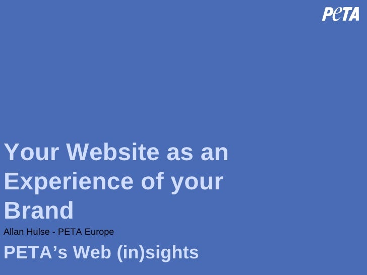 Your Website as an Experience of your Brand PETA's Web (in)sights Allan Hulse - PETA Europe