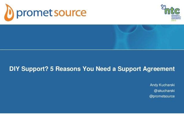 DIY Support? 5 Reasons You Need a Support AgreementAndy Kucharski@akucharski@prometsource