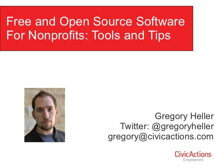 Free and Open Source Software  For Nonprofits: Tools and Tips Gregory Heller Twitter: @gregoryheller [email_address]