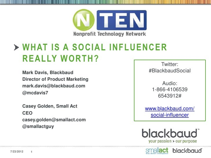 WHAT IS A SOCIAL INFLUENCER        REALLY WORTH?             Twitter:        Mark Davis, Blackbaud            #BlackbaudSo...