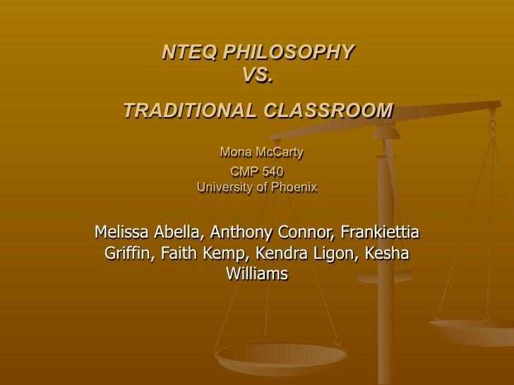 NTEQ PHILOSOPHY               VS.    TRADITIONAL CLASSROOM                  Mona McCarty                   CMP 540        ...